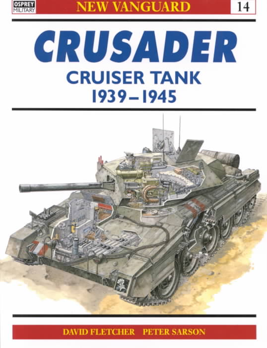 Crusader and Covenanter Cruiser Tanks 1939-45 By Flecher, David/ Sarson, Peter (ILT)